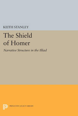 The Shield of Homer: Narrative Structure in the Illiad - Princeton Legacy Library 253 (Paperback)