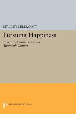 Pursuing Happiness: American Consumers in the Twentieth Century - Princeton Legacy Library (Paperback)