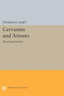 Cervantes and Ariosto: Renewing Fiction - Princeton Essays in Literature (Paperback)