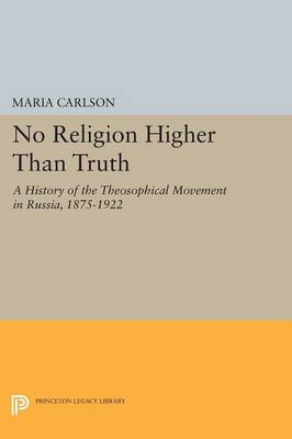 No Religion Higher Than Truth: A History of the Theosophical Movement in Russia, 1875-1922 - Princeton Legacy Library (Paperback)