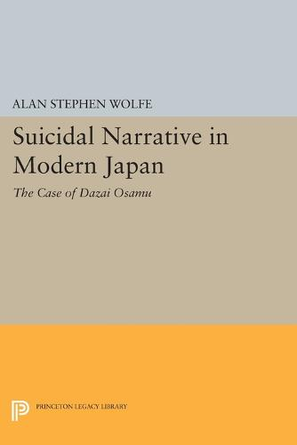 Suicidal Narrative in Modern Japan: The Case of Dazai Osamu - Princeton Legacy Library (Paperback)