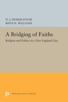 A Bridging of Faiths: Religion and Politics in a New England City - Studies in Church and State (Paperback)