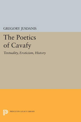 The Poetics of Cavafy: Textuality, Eroticism, History - Princeton Legacy Library 4191 (Paperback)