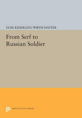 From Serf to Russian Soldier - Princeton Legacy Library 3430 (Paperback)
