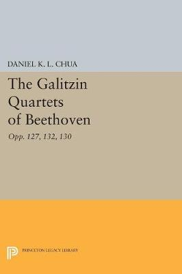 The Galitzin Quartets of Beethoven: Opp. 127, 132, 130 - Princeton Legacy Library 320 (Paperback)