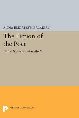 The Fiction of the Poet: In the Post-Symbolist Mode - Princeton Legacy Library 181 (Paperback)