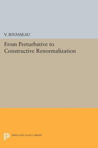 From Perturbative to Constructive Renormalization - Princeton Legacy Library 1193 (Paperback)