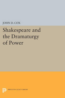 Shakespeare and the Dramaturgy of Power - Princeton Legacy Library 967 (Paperback)