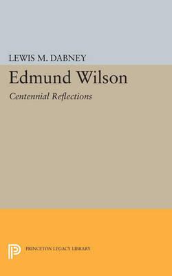 Edmund Wilson: Centennial Reflections - Princeton Legacy Library (Paperback)