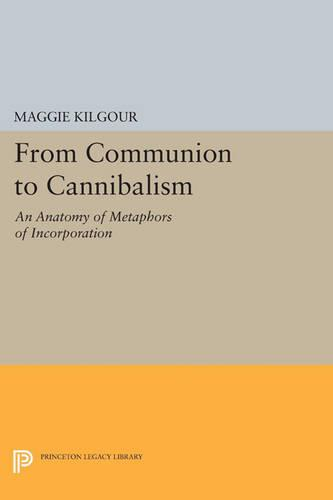 From Communion to Cannibalism: An Anatomy of Metaphors of Incorporation - Princeton Legacy Library 3484 (Paperback)