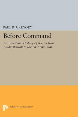 Before Command: An Economic History of Russia from Emancipation to the First Five-Year - Princeton Legacy Library (Paperback)