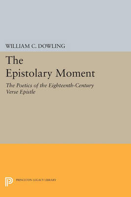 The Epistolary Moment: The Poetics of the Eighteenth-Century Verse Epistle - Princeton Legacy Library 3326 (Paperback)