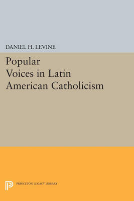 Popular Voices in Latin American Catholicism - Princeton Legacy Library (Paperback)