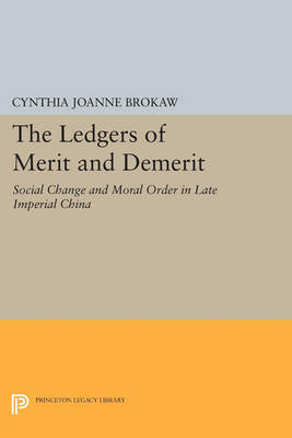 The Ledgers of Merit and Demerit: Social Change and Moral Order in Late Imperial China - Princeton Legacy Library 3298 (Paperback)