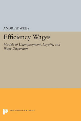 Efficiency Wages: Models of Unemployment, Layoffs, and Wage Dispersion - Princeton Legacy Library 3316 (Paperback)