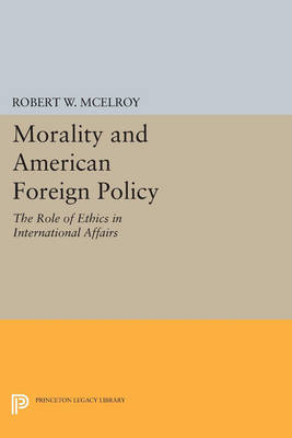 Morality and American Foreign Policy: The Role of Ethics in International Affairs - Princeton Legacy Library 4511 (Paperback)