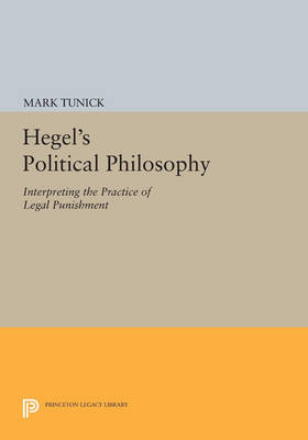 Hegel's Political Philosophy: Interpreting the Practice of Legal Punishment - Princeton Legacy Library (Paperback)