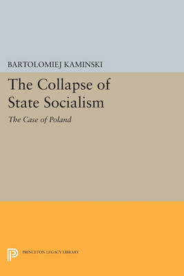 The Collapse of State Socialism: The Case of Poland - Princeton Legacy Library 3304 (Paperback)