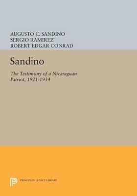 Sandino: The Testimony of a Nicaraguan Patriot, 1921-1934 - Princeton Legacy Library (Paperback)