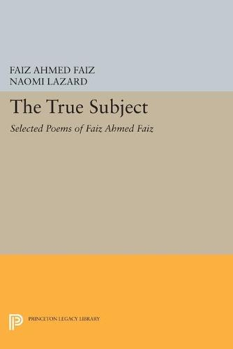 The True Subject: Selected Poems of Faiz Ahmed Faiz - Princeton Legacy Library 876 (Paperback)