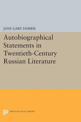 Autobiographical Statements in Twentieth-Century Russian Literature - Princeton Legacy Library (Paperback)