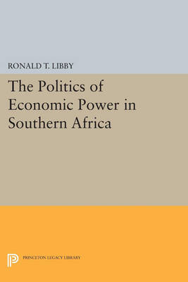The Politics of Economic Power in Southern Africa - Princeton Legacy Library (Paperback)