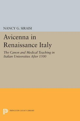Avicenna in Renaissance Italy: The Canon and Medical Teaching in Italian Universities after 1500 - Princeton Legacy Library 4176 (Paperback)
