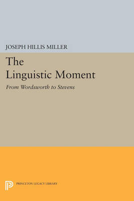 The Linguistic Moment: From Wordsworth to Stevens - Princeton Legacy Library 14 (Paperback)