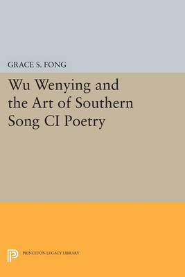 Wu Wenying and the Art of Southern Song Ci Poetry - Princeton Legacy Library 4148 (Paperback)