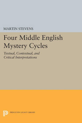 Four Middle English Mystery Cycles: Textual, Contextual, and Critical Interpretations - Princeton Legacy Library (Paperback)