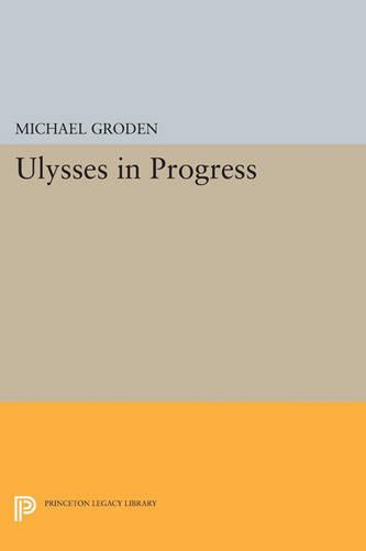 ULYSSES in Progress - Princeton Legacy Library 676 (Paperback)