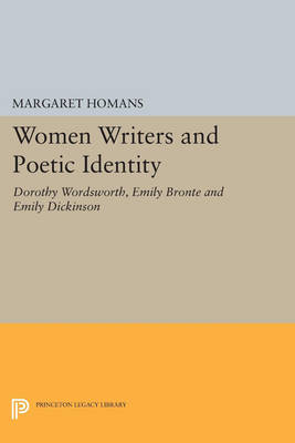 Women Writers and Poetic Identity: Dorothy Wordsworth, Emily Bronte and Emily Dickinson - Princeton Legacy Library 646 (Paperback)