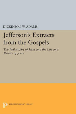 Jefferson's Extracts from the Gospels: The Philosophy of Jesus and The Life and Morals of Jesus - Princeton Legacy Library 868 (Paperback)