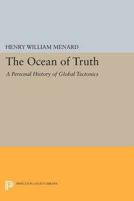 The Ocean of Truth: A Personal History of Global Tectonics - Princeton Legacy Library 4733 (Paperback)