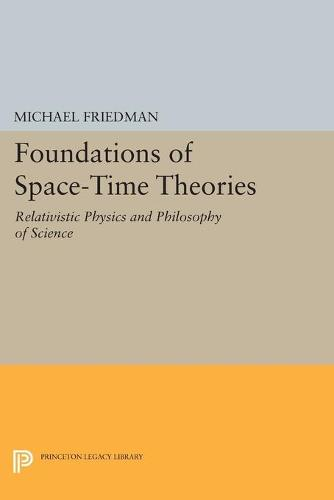 Foundations of Space-Time Theories: Relativistic Physics and Philosophy of Science - Princeton Legacy Library 113 (Paperback)