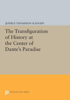 The Transfiguration of History at the Center of Dante's Paradise - Princeton Legacy Library 4276 (Paperback)