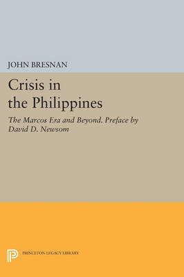 Crisis in the Philippines: The Marcos Era and Beyond. Preface by David D. Newsom - Princeton Legacy Library 456 (Paperback)