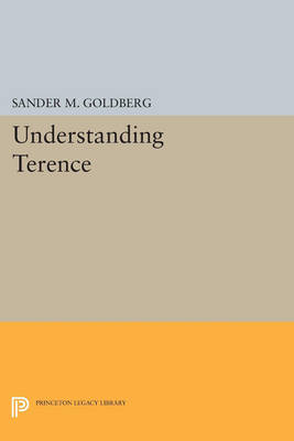 Understanding Terence - Princeton Legacy Library 3257 (Paperback)
