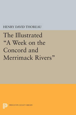 The Illustrated A Week on the Concord and Merrimack Rivers - Princeton Legacy Library 2875 (Paperback)