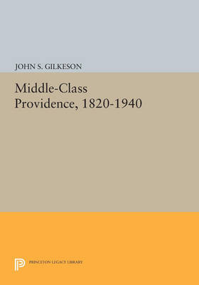 Middle-Class Providence, 1820-1940 - Princeton Legacy Library 4664 (Paperback)