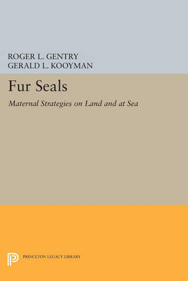 Fur Seals: Maternal Strategies on Land and at Sea - Princeton Legacy Library 64 (Paperback)