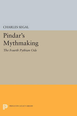 Pindar's Mythmaking: The Fourth Pythian Ode - Princeton Legacy Library 833 (Paperback)