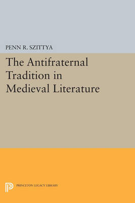 The Antifraternal Tradition in Medieval Literature - Princeton Legacy Library 4235 (Paperback)