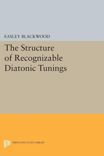 The Structure of Recognizable Diatonic Tunings - Princeton Legacy Library 4334 (Paperback)