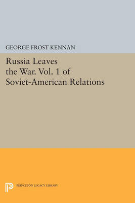 Russia Leaves the War. Vol. 1 of Soviet-American Relations - Princeton Legacy Library 864 (Paperback)