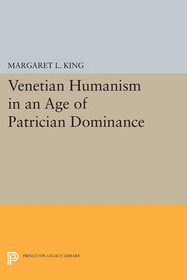 Venetian Humanism in an Age of Patrician Dominance - Princeton Legacy Library 4674 (Paperback)