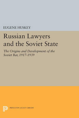 Russian Lawyers and the Soviet State: The Origins and Development of the Soviet Bar, 1917-1939 - Princeton Legacy Library 4625 (Paperback)