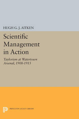 Scientific Management in Action: Taylorism at Watertown Arsenal, 1908-1915 - Princeton Legacy Library 3279 (Paperback)