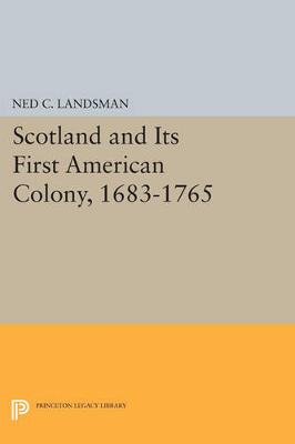 Scotland and Its First American Colony, 1683-1765 - Princeton Legacy Library 37 (Paperback)