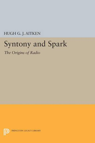 Syntony and Spark: The Origins of Radio - Princeton Legacy Library 3280 (Paperback)
